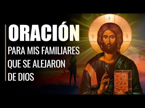 🙏 Oración por mis FAMILIARES Y SERES QUERIDOS que se han Alejado de Dios 🙏