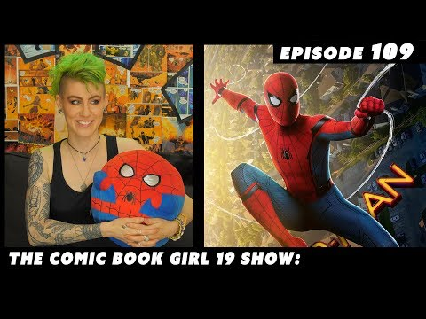 Spider-Man Homecoming & Sam Raimi's Spider-Man 2 ► Ep 109 The Comic Book GIrl 19 show