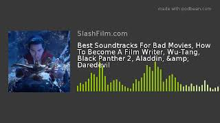 Best Soundtracks For Bad Movies, How To Become A Film Writer, Wu-Tang, Black Panther 2, Aladdin, &am
