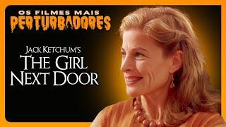 A GAROTA DA CASA AO LADO: Os Filmes Mais Perturbadores do Planeta #23
