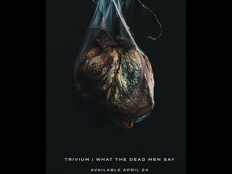 """Trivium release new song/video """"Catastrophist"""" off new album """"What The Dead Men Say"""""""