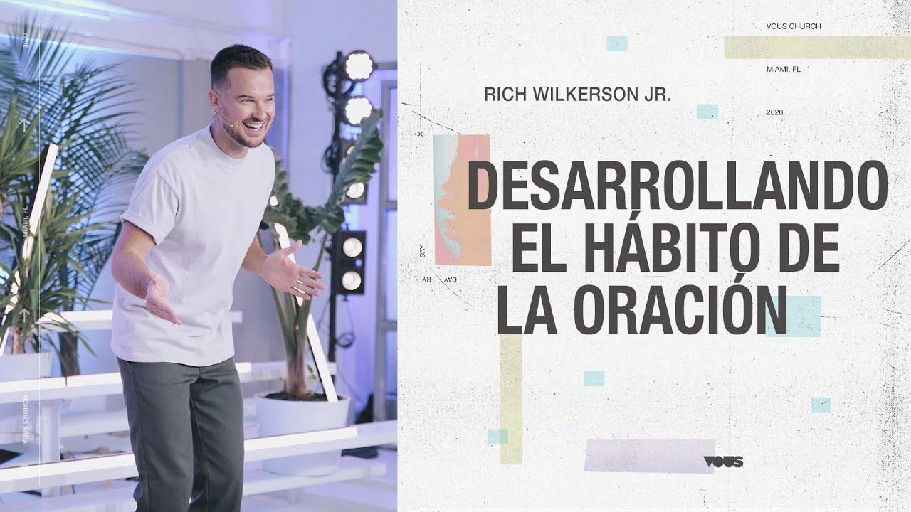 Desarrollando el Hábito de la Oración — Día a Día — Rich Wilkerson Jr