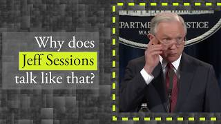 Why does Jeff Sessions Talk Like That?