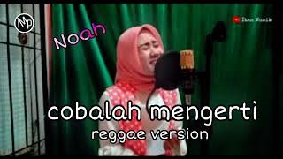 Gambar cover COBALAH MENGERTI VERSI REGGAE COVER IMP   NOAH