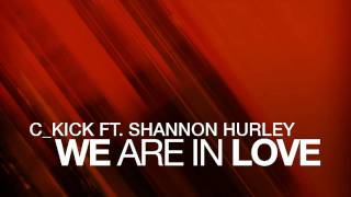 c_kick ft Shannon Hurley - We Are In Love