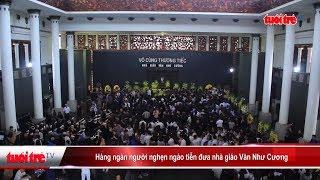 Hàng ngàn người nghẹn ngào tiễn đưa nhà giáo Văn Như Cương | Truyền Hình - Báo Tuổi Trẻ