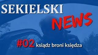 SEKIELSKI NEWS #02 - Kapelan więziennictwa broni księdza Adama