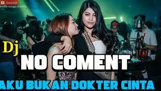 DJ NO COMENT !!! AKU BUKAN DOKTER CINTA - REMIX TIK TOK VIRAL 2020