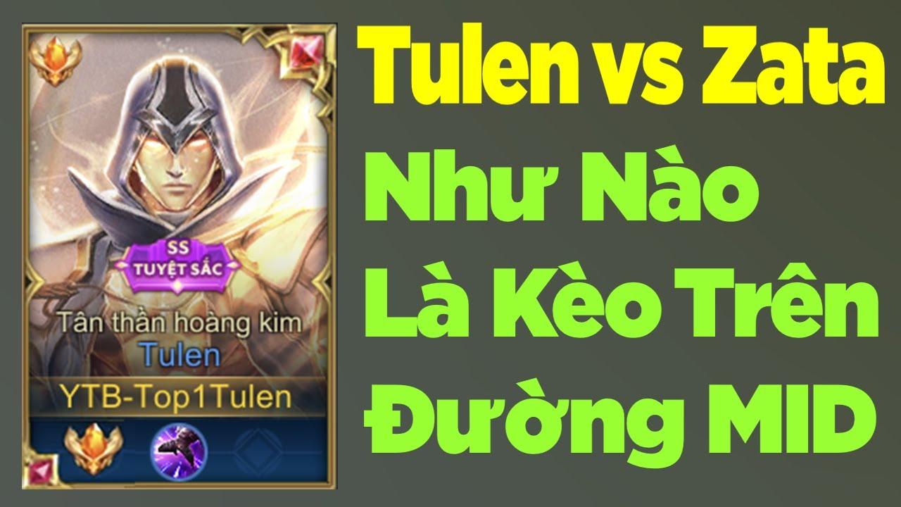 Tulen vs Zata Như Nào Gọi Là Kèo Trên Đường Giữa | Liên Quân Top 1 Tulen