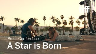 A STAR IS BORN Press Conference | TIFF 2018