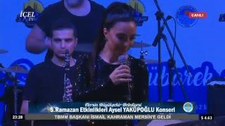 #Canlı 04.06.2018 Mersin Büyükşehir Belediyesi 5. Ramazan Etkinlikleri Aysel YAKUPOĞLU Konseri Video