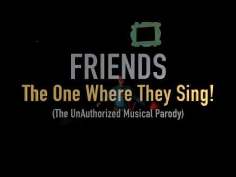 FRIENDS: THE ONE WHERE THEY SING! (The UnAuthorized Musical Parody) FULL SHOW