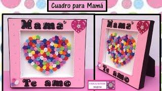 ♥♥Cuadro para mamá♥♥ Ideas para 10 de mayo♥♥ creaciones mágicas♥♥