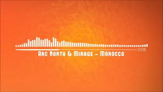 Arc North & Mirage - Morocco (Official Audio)