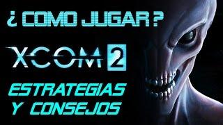 XCOM 2 Consejos y estrategias ( ¿ Como jugar a XCOM 2 ? )