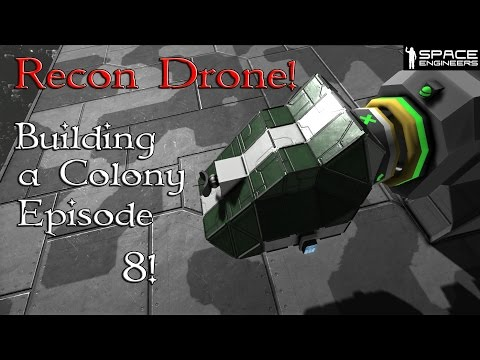 Space Engineers Building a Colony Episode 8: (Recon Drone)