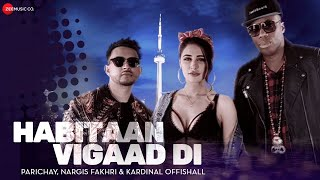 Habitaan Vigaad Di –  Music Video | Parichay ft. Nargis Fakhri & Kardinal Offishall | Kumaar