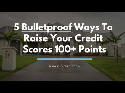 5 Bulletproof Ways TO Rapidly Raise Your Credit Scores 100+ Points- GUARANTEED
