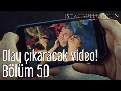 İstanbullu Gelin 50. Bölüm - Olay Çıkaracak Video!