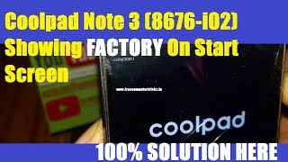 Coolpad Note 3 (8676 i02) Showing FACTORY On Start Screen - Solution Here