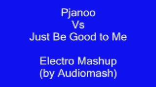 Pjanoo Vs Just Be Good To Me - Mashup by Audiomash