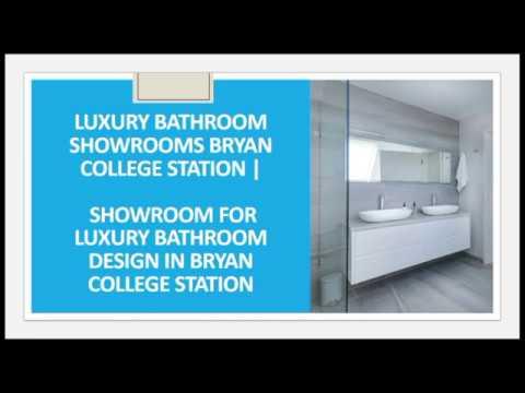Luxury Bathroom Showrooms Bryan College Station TX | Showroom For Luxury Bathroom Design In BCS