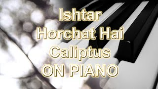 Ishtar - Horchat Hai Caliptus (PIANO VERSION)
