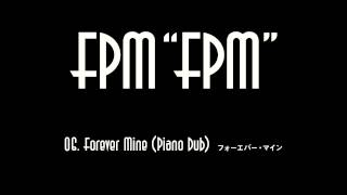 "FPM (Fantastic Plastic Machine) / Forever Mine (Piano Dub) (2009 ""FPM"")"