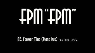"FPM (Fantastic Plastic Machine) / Forever Mine (Piano Dub) (2009 """"..."