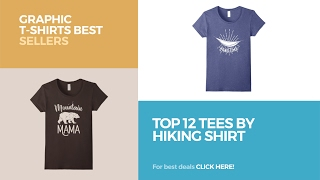 Top 12 Tees By Hiking Shirt // Graphic T-Shirts Best Sellers