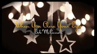 "When You Close Your Eyes - Bob McCarroll - from ""Outside the Music Box"""