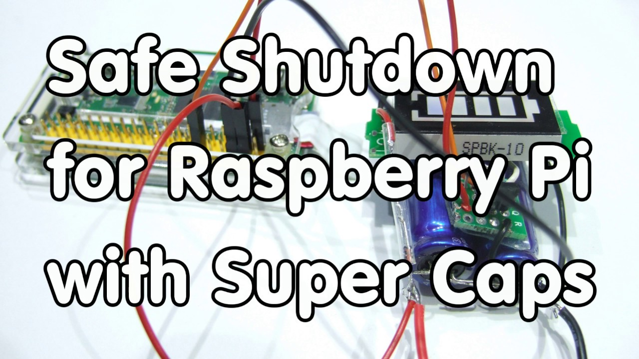 #133 Safe Shutdown for Raspberry Pi with Super Capacitors