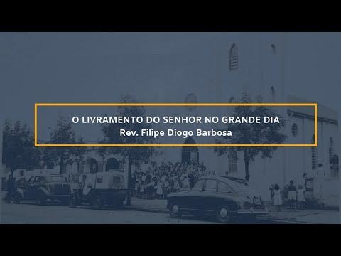 Assista: O livramento do Senhor no grande dia - Pr. Filipe Diogo Barbosa