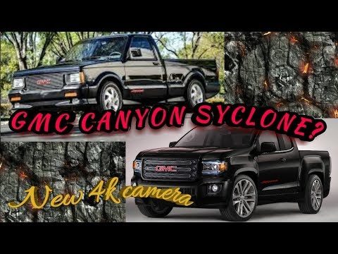 GMC Canyon Syclone? Is it time? & Hows my new 4k camera?