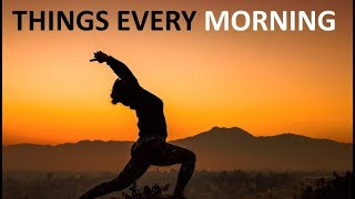 5 Things You Should Do Every Morning, It Will Change Your Life