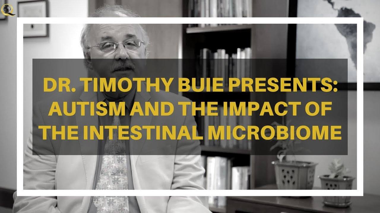 Dr Tim Buie Discusses Gi Issues In >> Autism And The Impact Of The Intestinal Microbiome Quantum University
