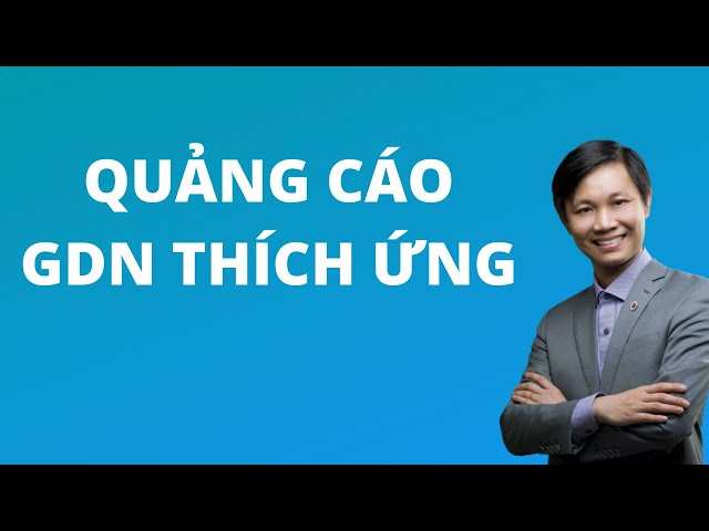 [Nguyễn Hữu Lam] Quảng cáo GDN thích ứng – cách thiết lập và ứng dụng (2020)
