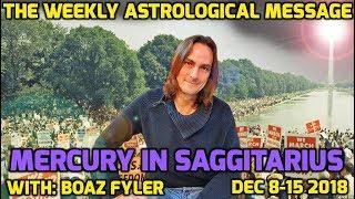 Mercury in Sagittarius - The Weekly Astrological Message with Boaz Fyler - Dec 8-15 2018
