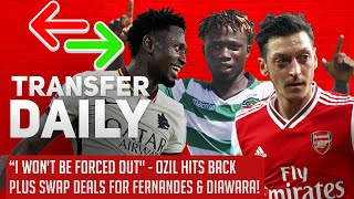 I Wont Be Forced Out - Ozil Hits Back Plus Swap Deals For Fernandes & Diawara | AFTV Transfer Daily