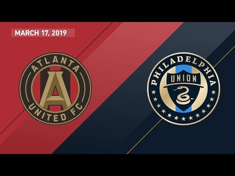 Atlanta United FC Vs. Philadelphia Union | HIGHLIGHTS - March 17, 2019