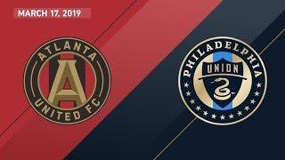 Atlanta United FC vs. Philadelphia Union | HIGHLIGHTS - March 17, 2019