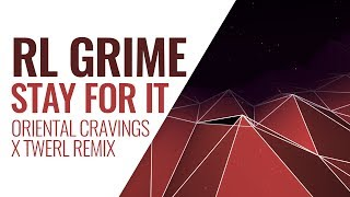 RL Grime - Stay For It (Oriental Cravings x Twerl Remix)
