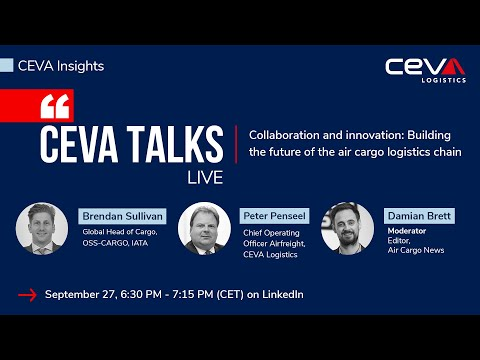 CEVA TALKS  Collaboration & Innovation: Building the future of the air cargo logistics chain