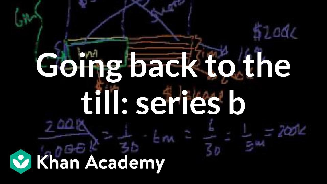 Going back to the till: Series B | Stocks and bonds | Finance & Capital Markets | Khan Academy