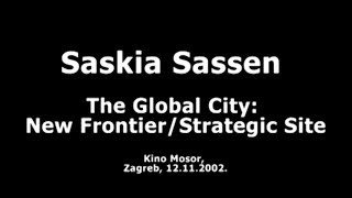 Saskia Sassen : The Global City - New Frontier/Strategic Site