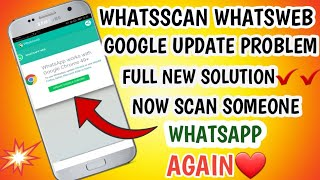 Fix whatsweb whatscan google update problem 2019 || now scan someone whatsapp again without problem