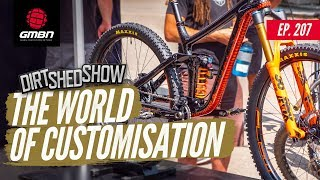 Customisation In Mountain Biking | Dirt Shed Show Ep. 207