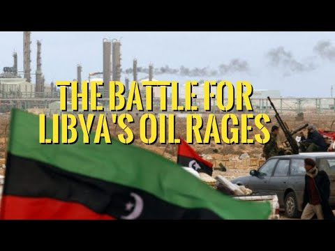 👉The Battle for Libya's Oil Rages    Could it Cause WW3