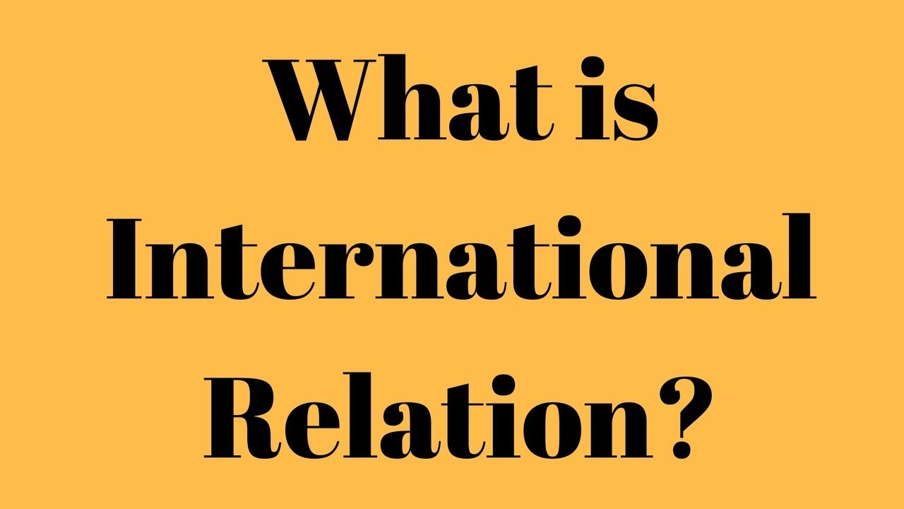 What is International Relation? What is the meaning of International  Relation?