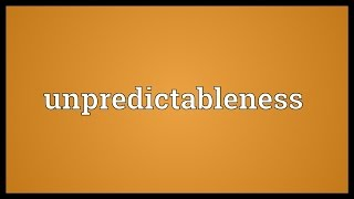 Unpredictableness Meaning
